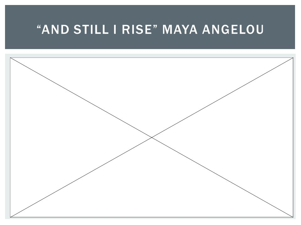 And Still I Rise Maya Angelou