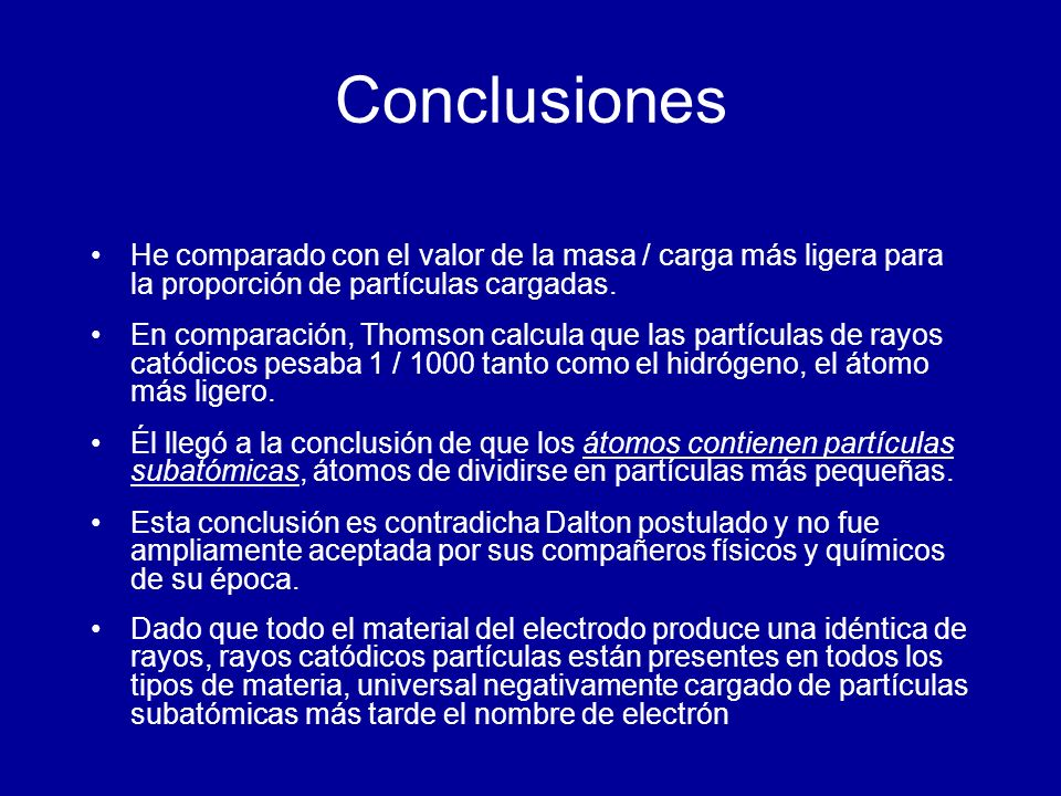 Conclusiones He comparado con el valor de la masa / carga más ligera para la proporción de partículas cargadas.