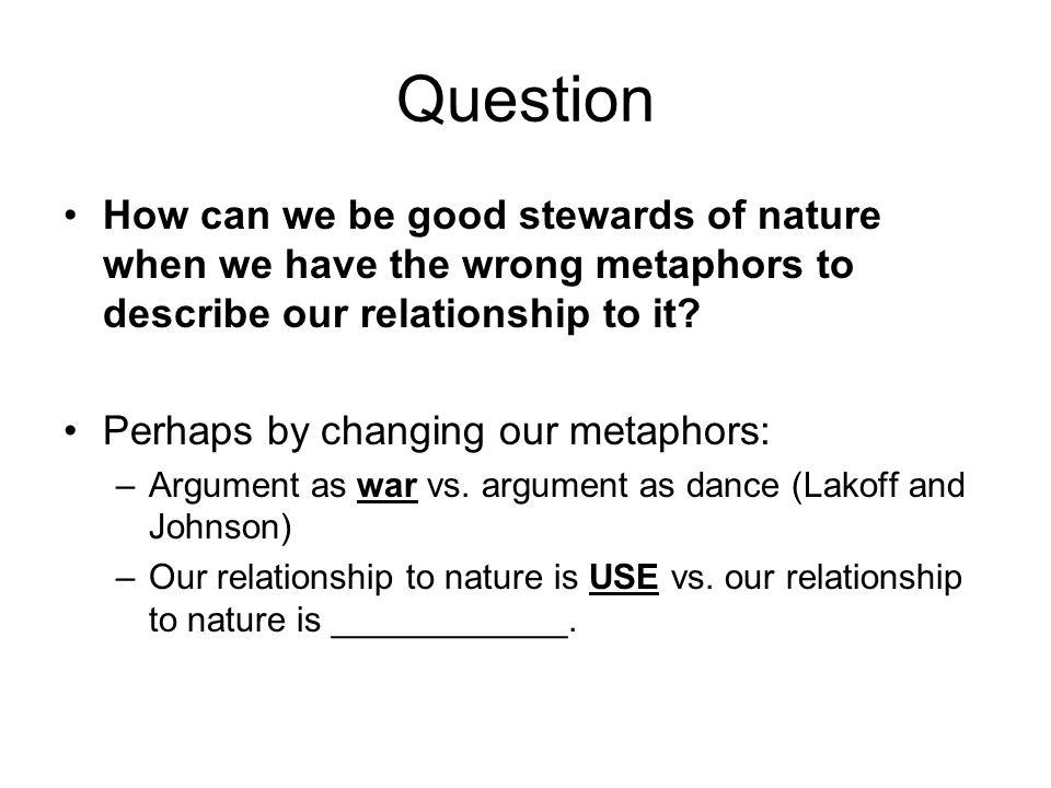 Question How can we be good stewards of nature when we have the wrong metaphors to describe our relationship to it