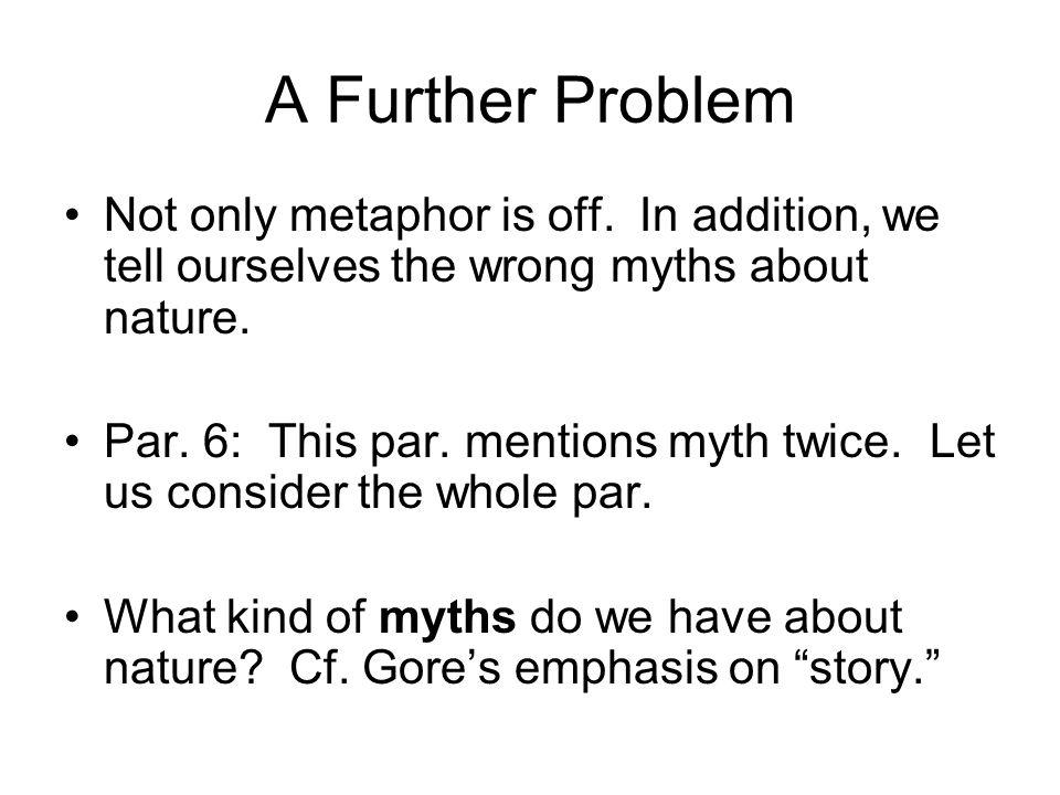 A Further Problem Not only metaphor is off. In addition, we tell ourselves the wrong myths about nature.
