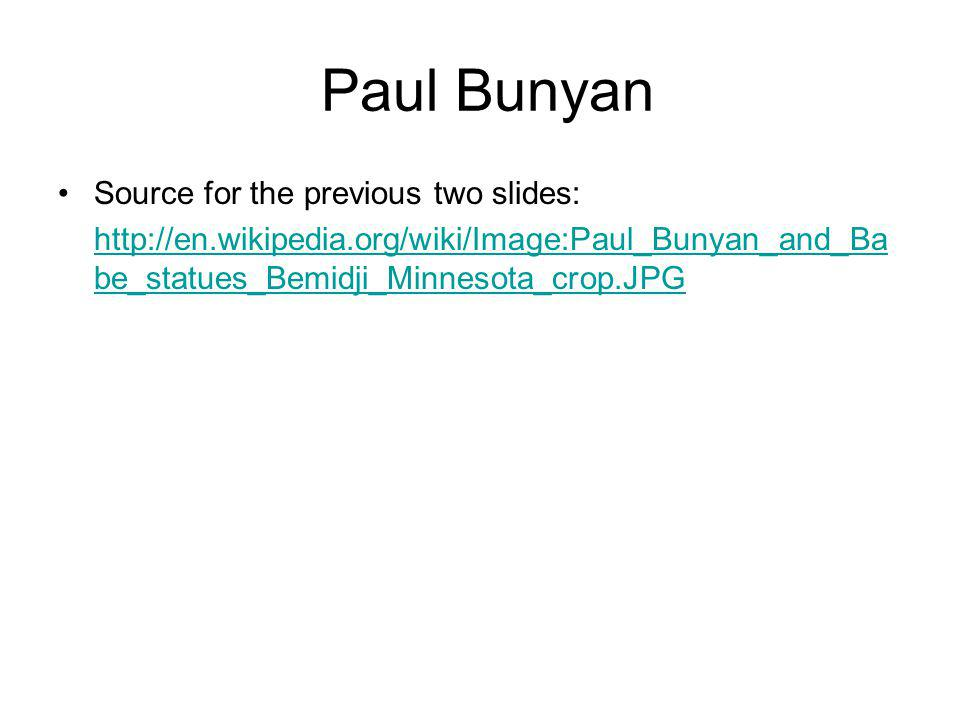 Paul Bunyan Source for the previous two slides: