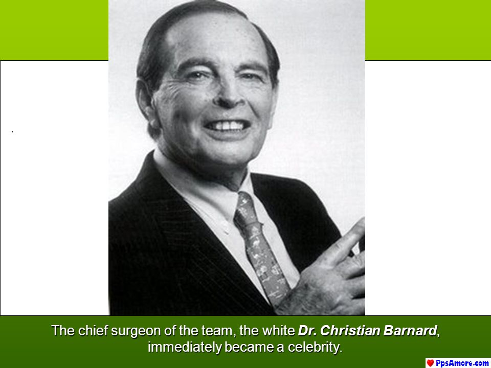 The chief surgeon of the team, the white Dr. Christian Barnard,