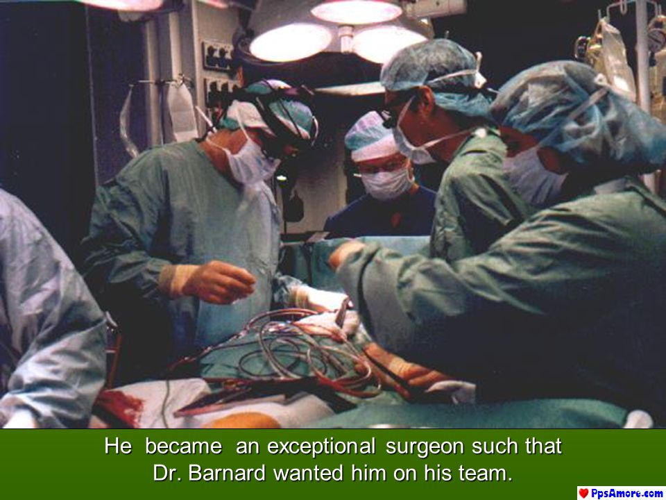 He became an exceptional surgeon such that