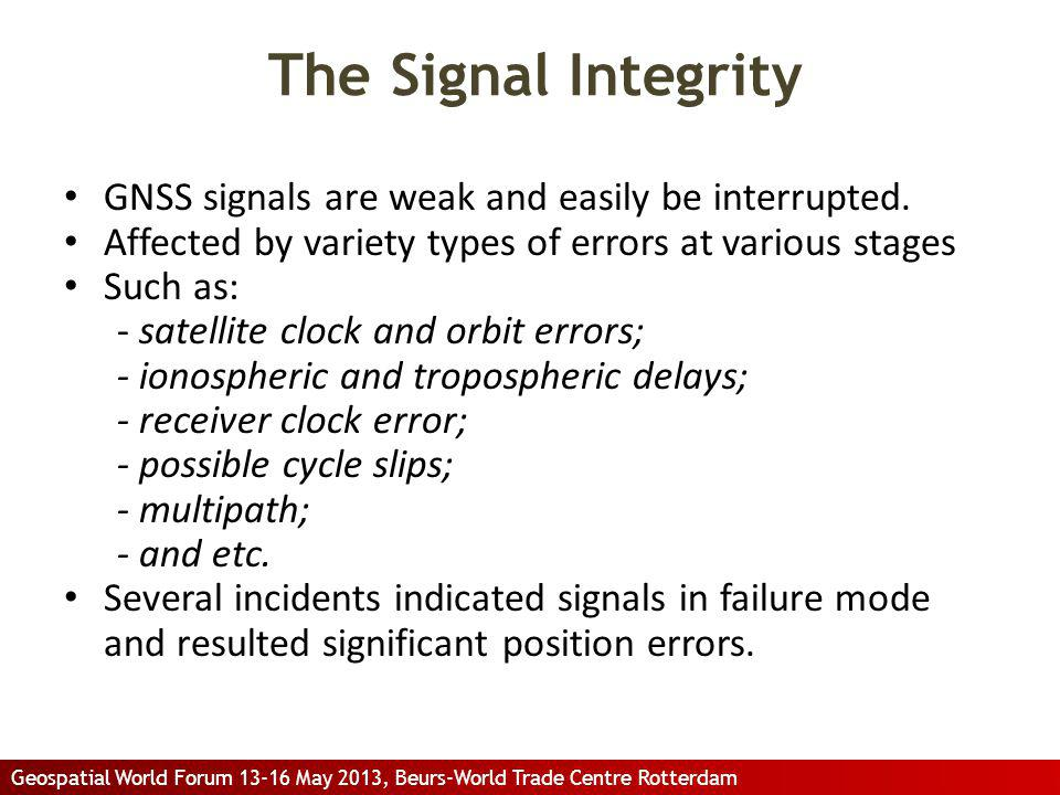 The Signal Integrity GNSS signals are weak and easily be interrupted.