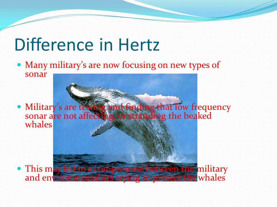 Difference in Hertz Many military's are now focusing on new types of sonar.