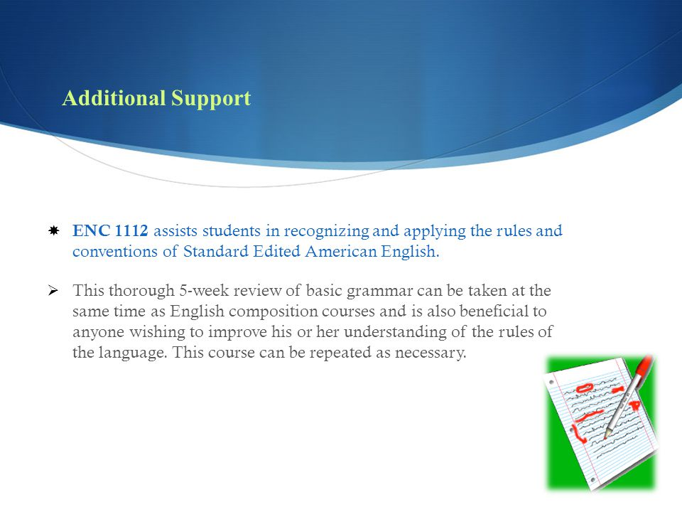 Additional Support ENC 1112 assists students in recognizing and applying the rules and conventions of Standard Edited American English.