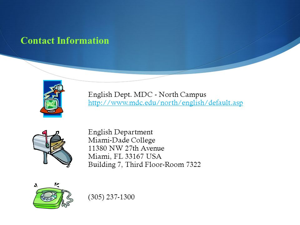 Contact Information English Dept. MDC - North Campus. http://www.mdc.edu/north/english/default.asp.
