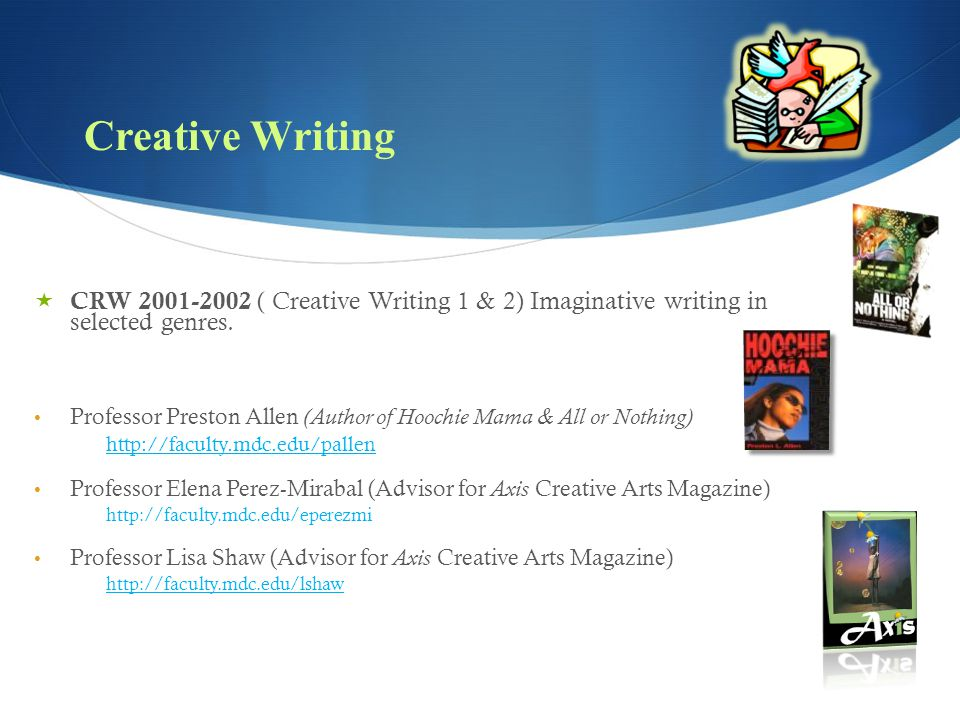 Creative Writing CRW 2001-2002 ( Creative Writing 1 & 2) Imaginative writing in selected genres.