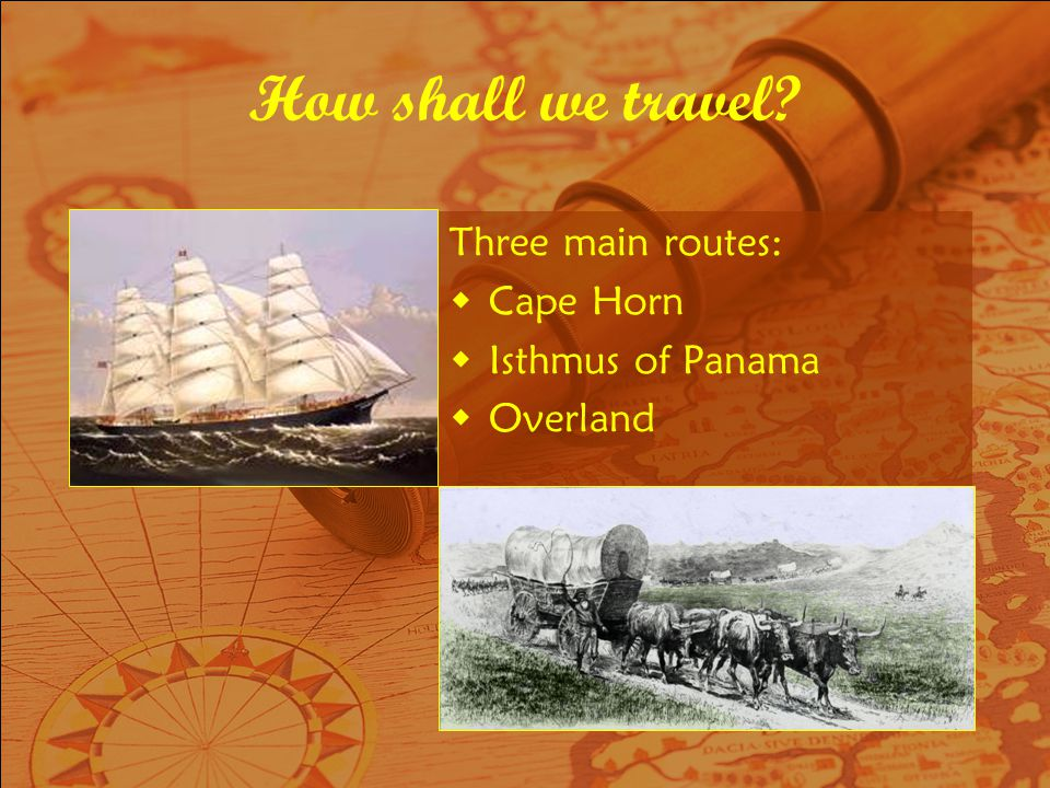 How shall we travel Three main routes: Cape Horn Isthmus of Panama