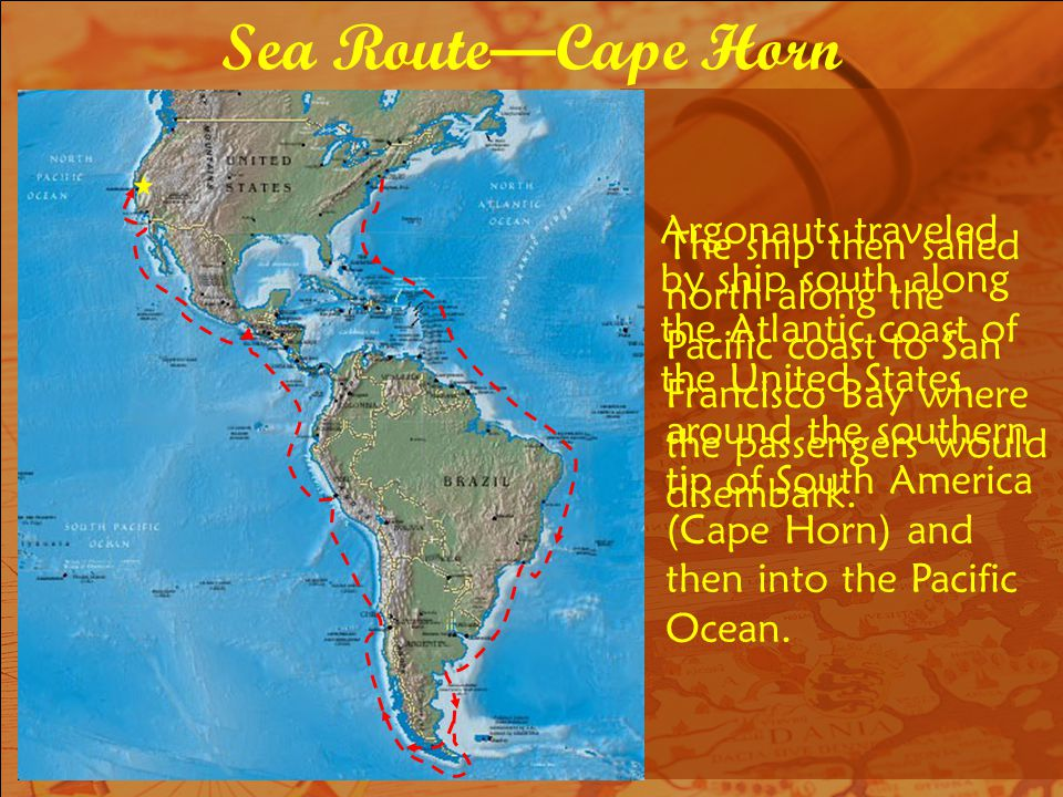 Sea Route—Cape Horn Argonauts traveled by ship south along the Atlantic coast of the United States,