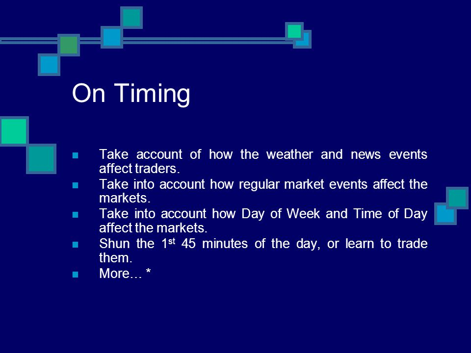 On Timing Take account of how the weather and news events affect traders. Take into account how regular market events affect the markets.