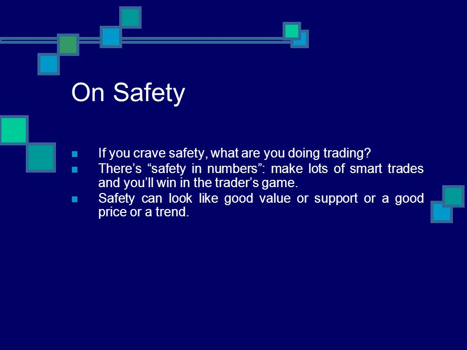 On Safety If you crave safety, what are you doing trading