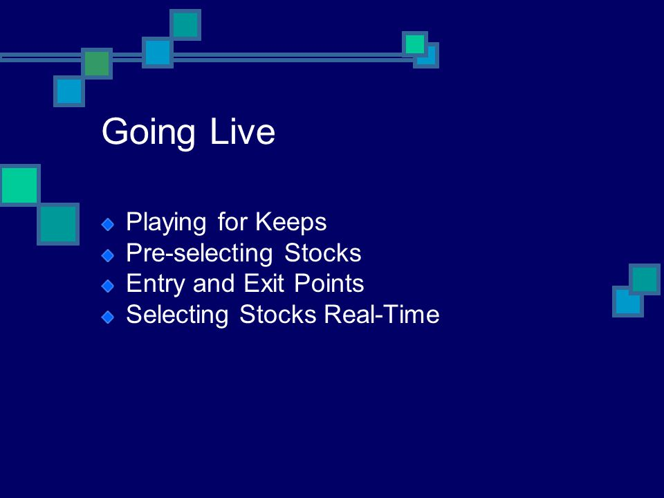 Going Live Playing for Keeps Pre-selecting Stocks