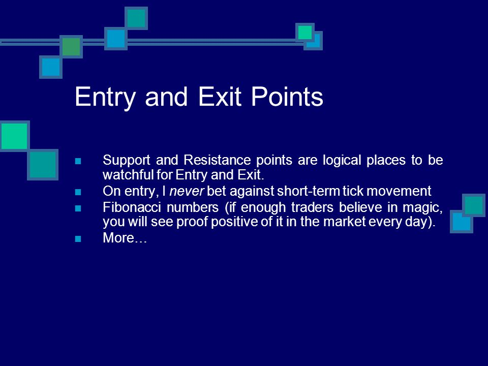 Entry and Exit Points Support and Resistance points are logical places to be watchful for Entry and Exit.