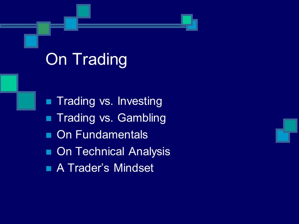 On Trading Trading vs. Investing Trading vs. Gambling On Fundamentals