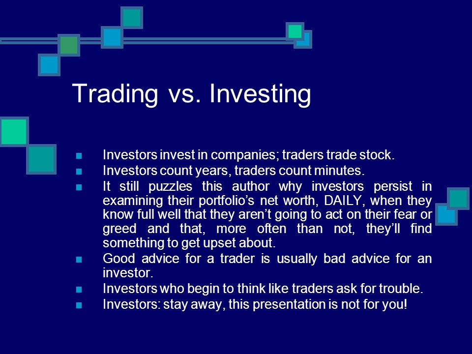 Trading vs. Investing Investors invest in companies; traders trade stock. Investors count years, traders count minutes.