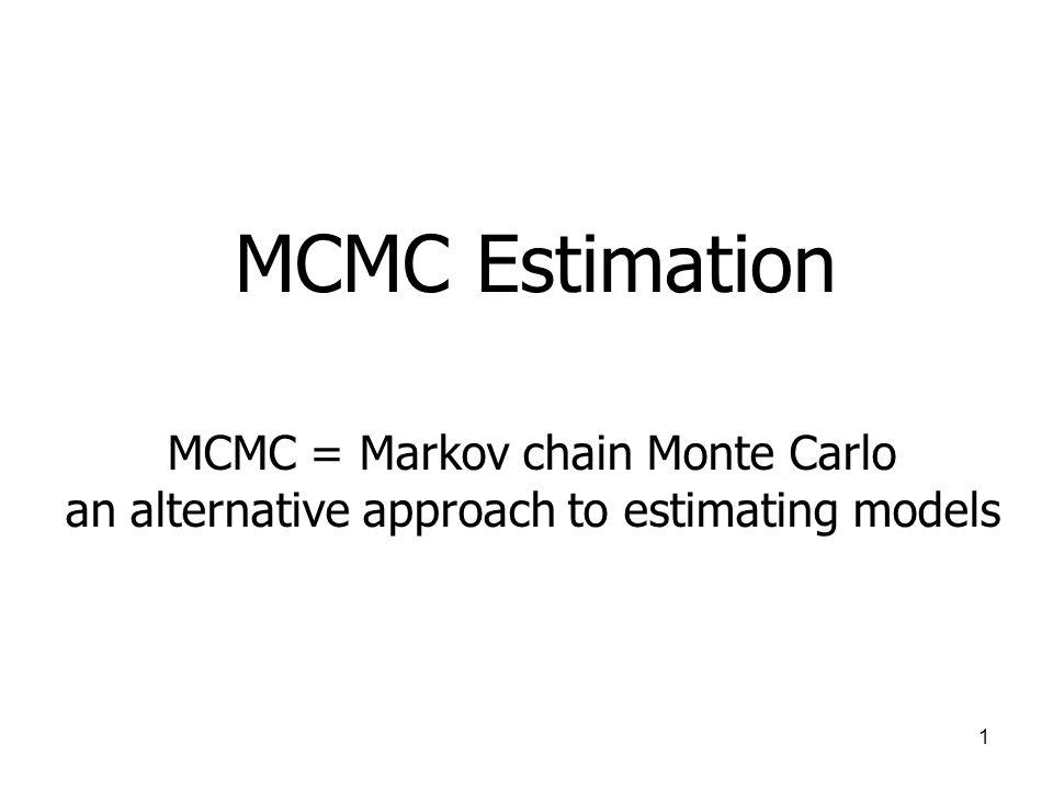 MCMC Estimation MCMC = Markov chain Monte Carlo