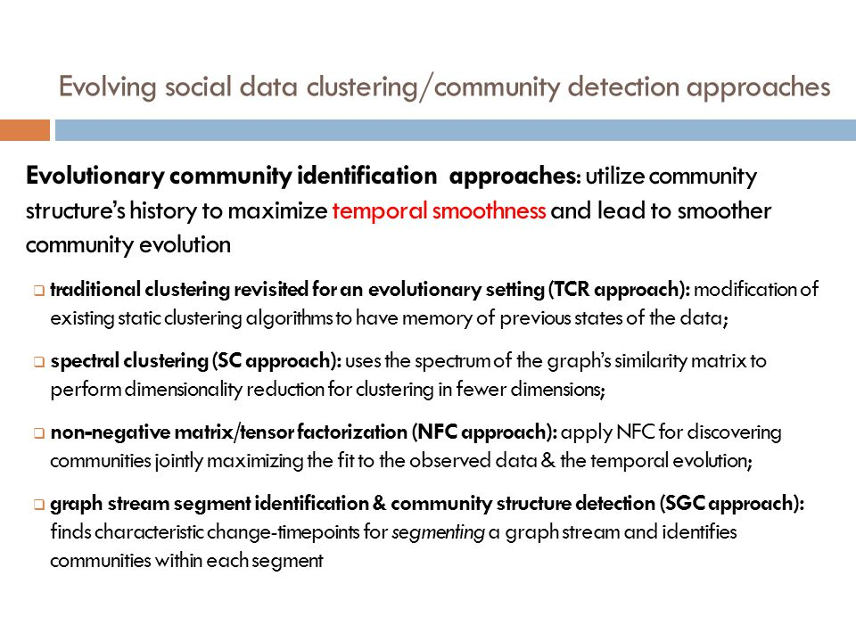 Evolving social data clustering/community detection approaches