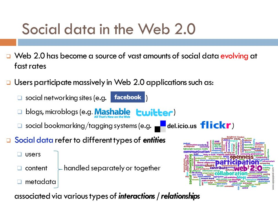Social data in the Web 2.0 Web 2.0 has become a source of vast amounts of social data evolving at fast rates.