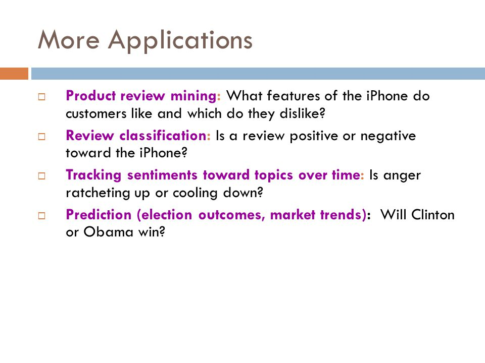 More Applications Product review mining: What features of the iPhone do customers like and which do they dislike