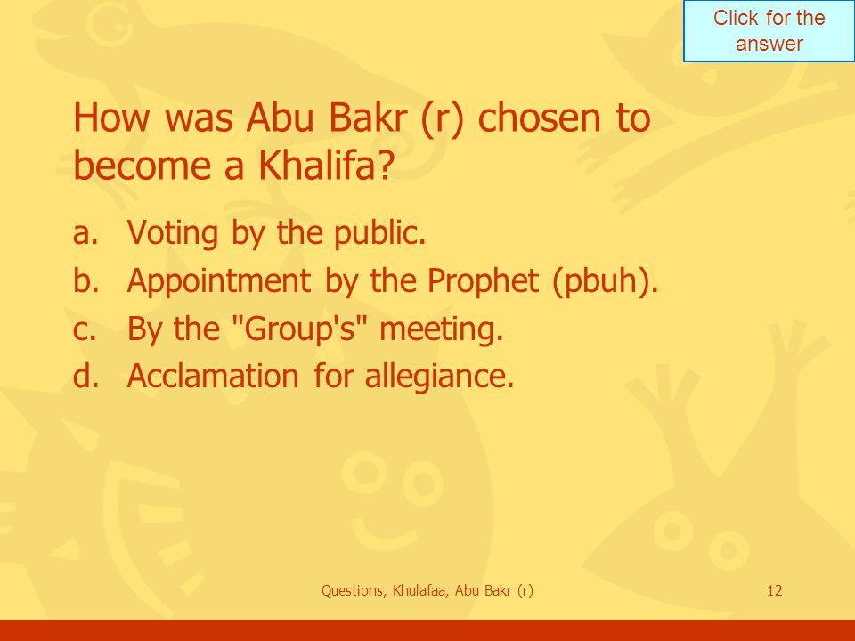 How was Abu Bakr (r) chosen to become a Khalifa