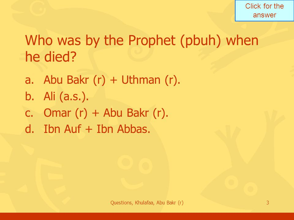 Who was by the Prophet (pbuh) when he died