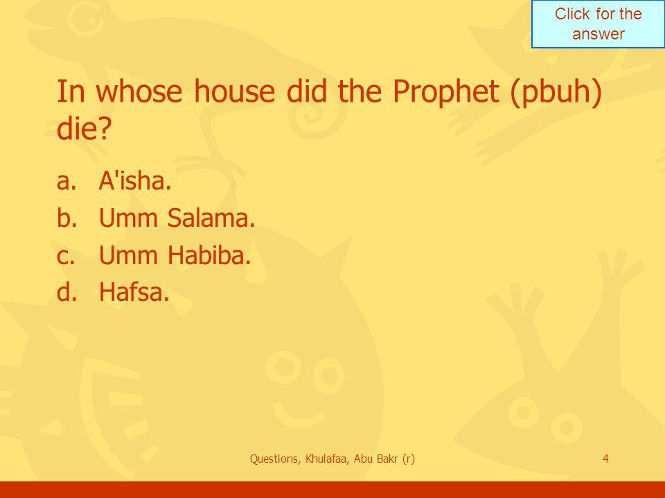 In whose house did the Prophet (pbuh) die