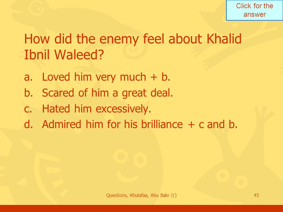 How did the enemy feel about Khalid Ibnil Waleed