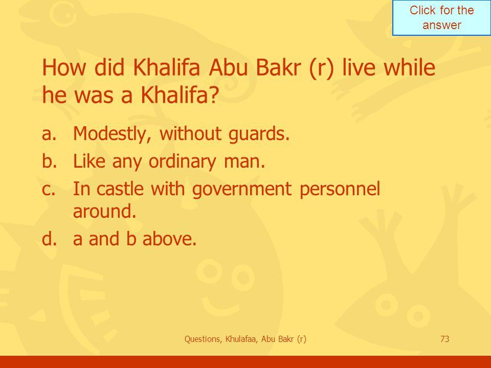 How did Khalifa Abu Bakr (r) live while he was a Khalifa