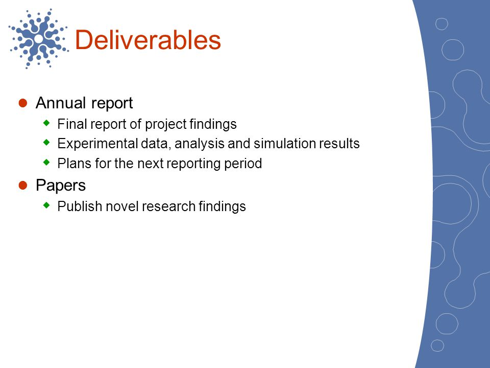 Deliverables Annual report Papers Final report of project findings