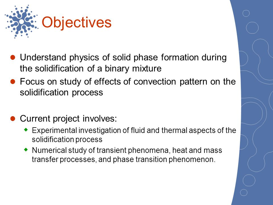 Objectives Understand physics of solid phase formation during the solidification of a binary mixture.