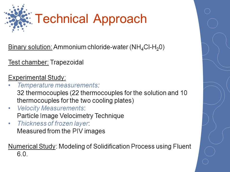 Technical Approach Binary solution: Ammonium chloride-water (NH4Cl-H20) Test chamber: Trapezoidal.