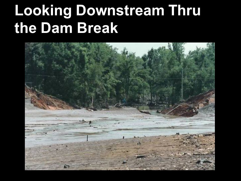 Looking Downstream Thru the Dam Break