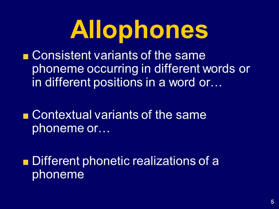 Allophones Consistent variants of the same phoneme occurring in different words or in different positions in a word or…