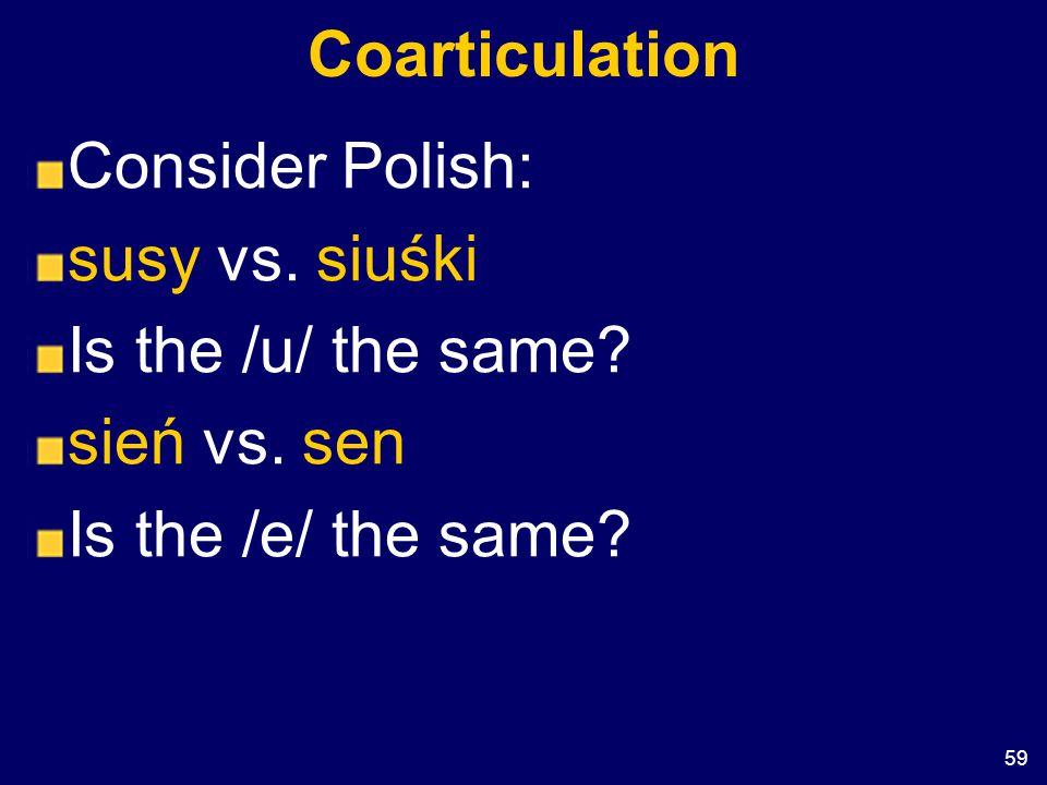 Coarticulation Consider Polish: susy vs. siuśki.