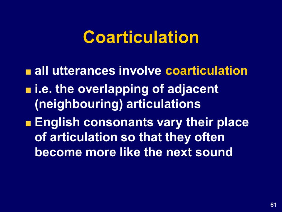 Coarticulation all utterances involve coarticulation