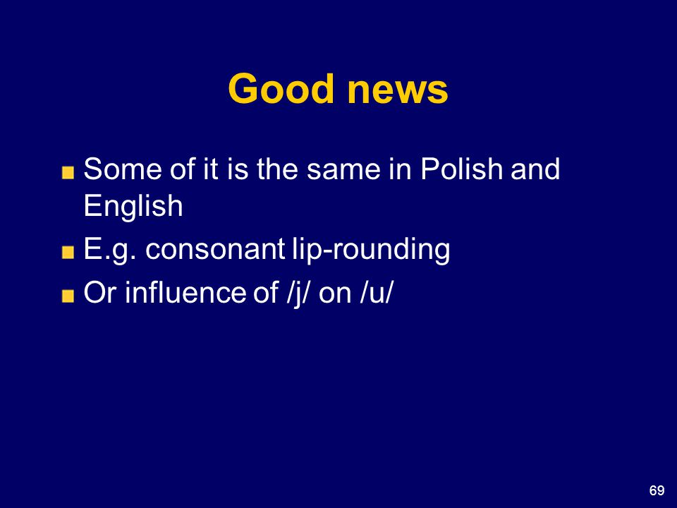 Good news Some of it is the same in Polish and English