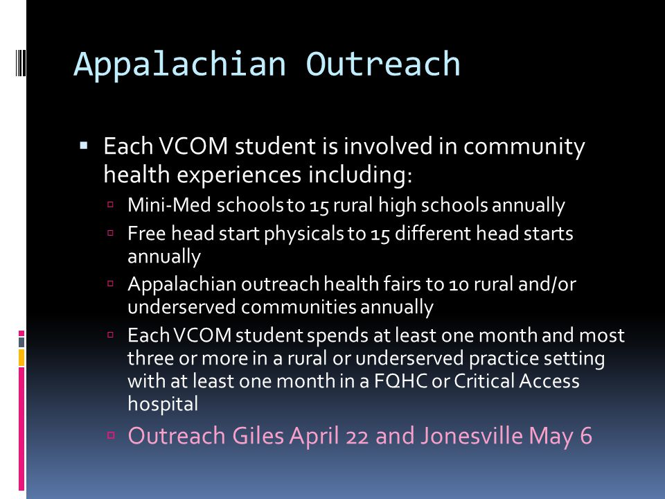 Appalachian Outreach Each VCOM student is involved in community health experiences including: Mini-Med schools to 15 rural high schools annually.