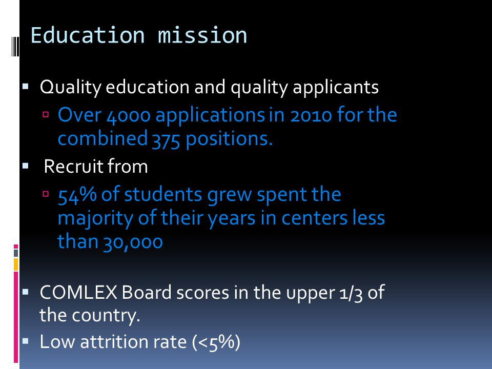Education mission Quality education and quality applicants. Over 4000 applications in 2010 for the combined 375 positions.