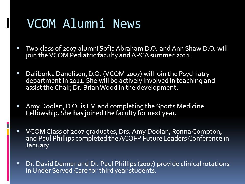 VCOM Alumni News Two class of 2007 alumni Sofia Abraham D.O. and Ann Shaw D.O. will join the VCOM Pediatric faculty and APCA summer 2011.
