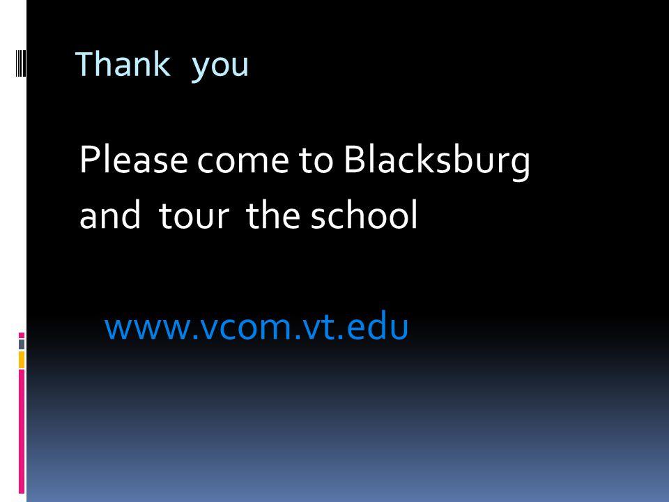 Please come to Blacksburg and tour the school www.vcom.vt.edu