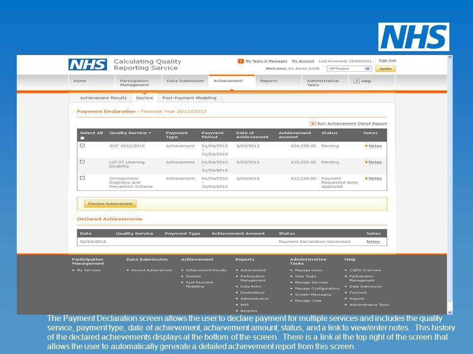 The Payment Declaration screen allows the user to declare payment for multiple services and includes the quality service, payment type, date of achievement, achievement amount, status, and a link to view/enter notes. This history of the declared achievements displays at the bottom of the screen. There is a link at the top right of the screen that allows the user to automatically generate a detailed achievement report from this screen.