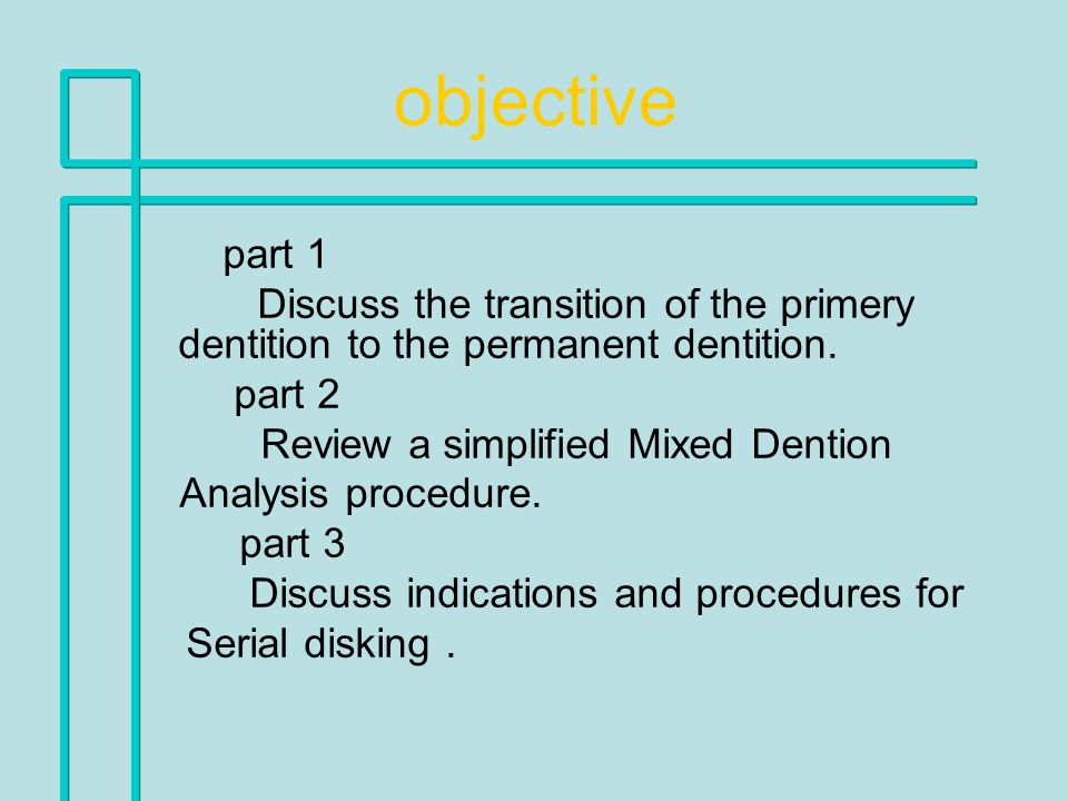 objective part 1. Discuss the transition of the primery dentition to the permanent dentition.