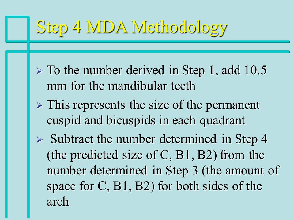 Step 4 MDA Methodology To the number derived in Step 1, add 10.5 mm for the mandibular teeth.