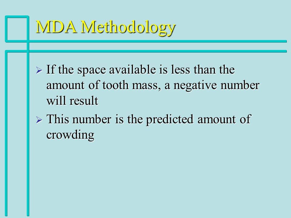 MDA Methodology If the space available is less than the amount of tooth mass, a negative number will result.