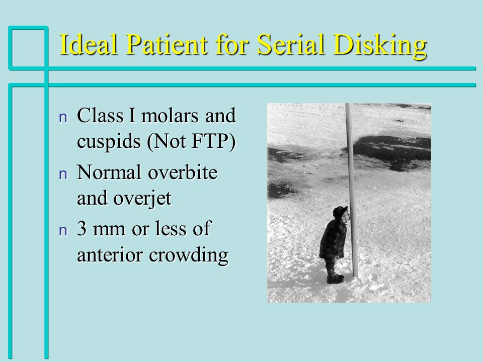 Ideal Patient for Serial Disking