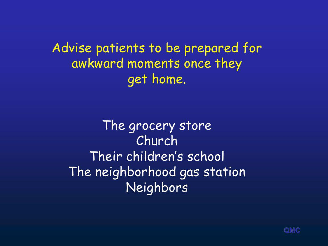 Advise patients to be prepared for awkward moments once they get home.