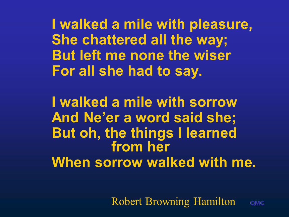 I walked a mile with pleasure, She chattered all the way;