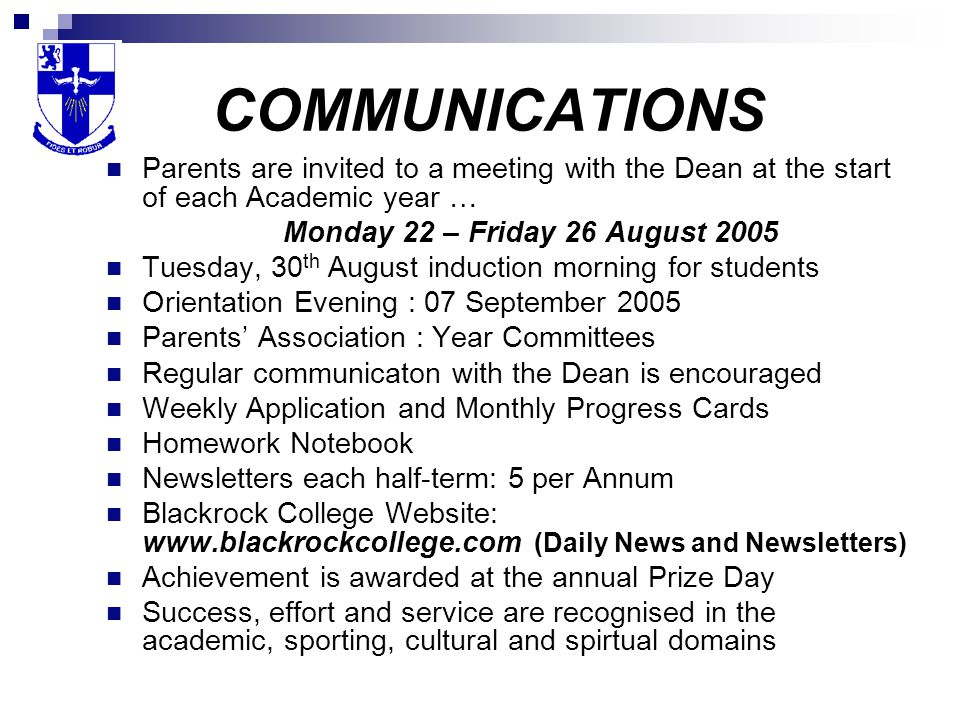 COMMUNICATIONS Parents are invited to a meeting with the Dean at the start of each Academic year … Monday 22 – Friday 26 August 2005.