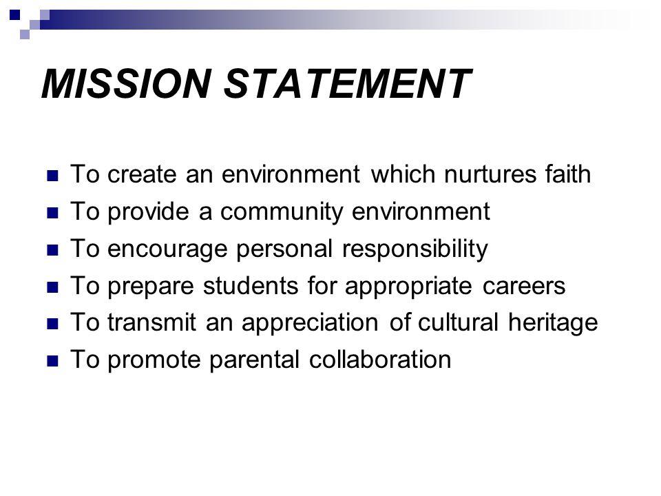 MISSION STATEMENT To create an environment which nurtures faith
